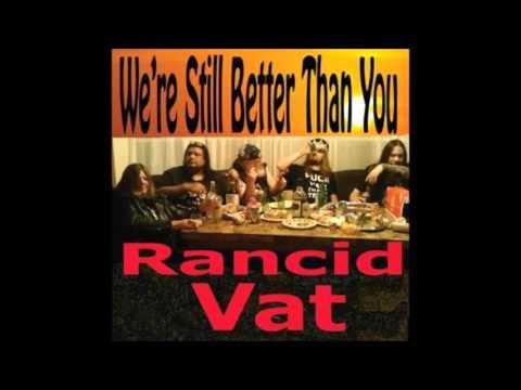 Rancid Vat - We're Still Better Than You