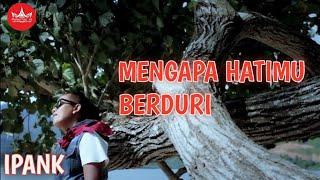 Download lagu IPANK - Mengapa Hatimu Berduri [Official Music Video] Album Slow Rock