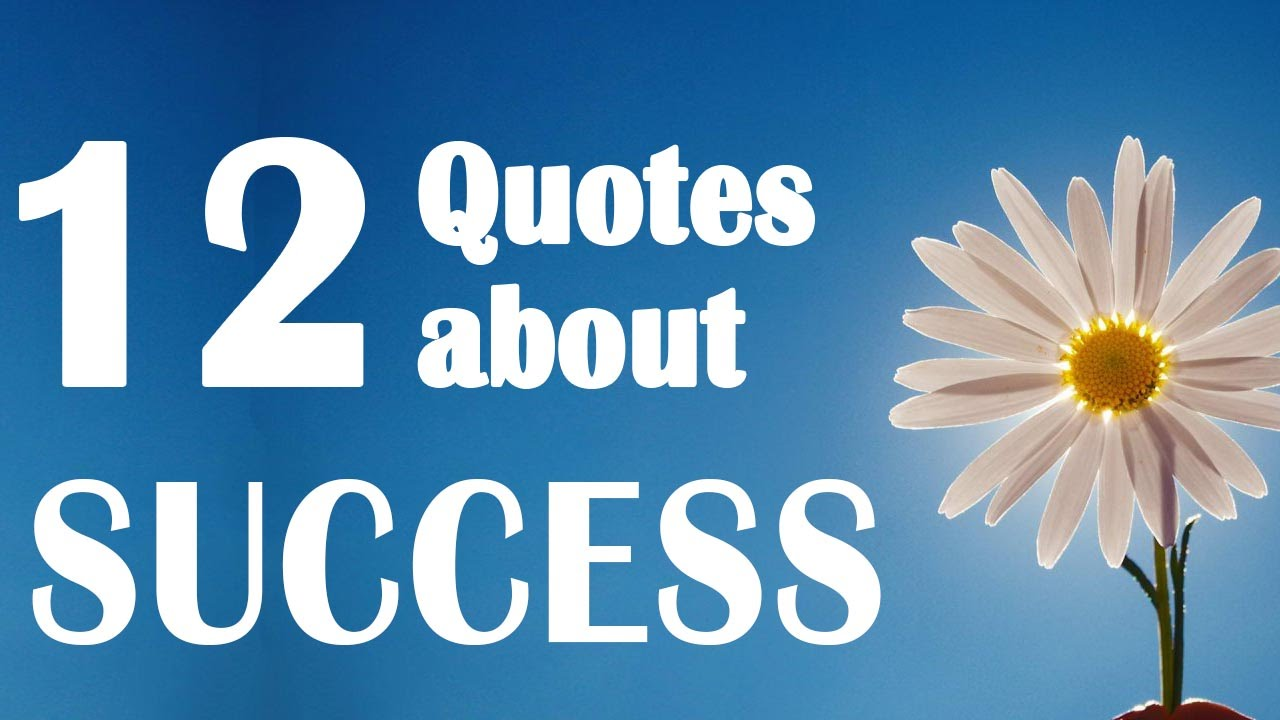 12 Quotes About Success Motivational Quotes Quotes That Will