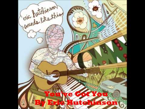 You've Got You by Eric Hutchinson