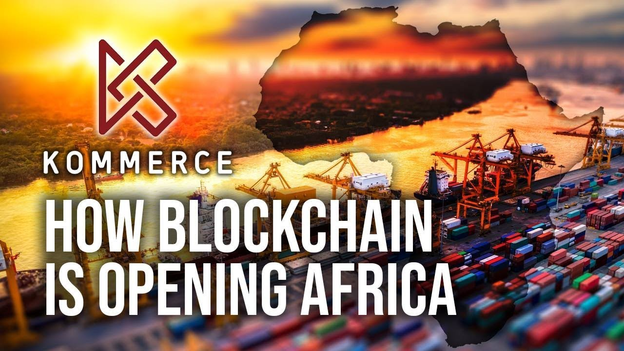 Kommerce - How Blockchain Is Opening Africa
