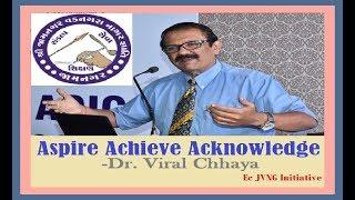 Aspire Achieve Acknowledge by Dr Viral Chhaya in Saraswati Vandna Samaroh 2017  organised by EC JVNG