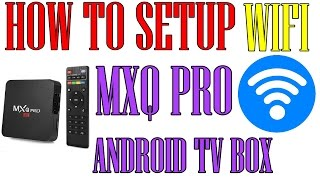How to set WIFI up on MXQ PRO Android TV box