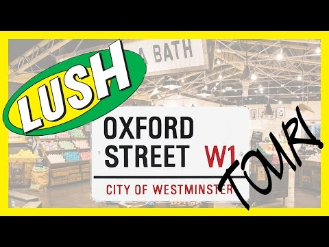 LUSH OXFORD STREET TOUR!!!