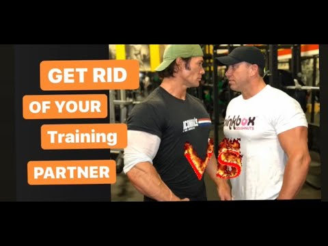 GET RID OF YOUR TRAINING PARTNER!!!