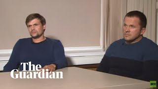 Men claiming to be Salisbury novichok attack suspects speak to Russian state TV