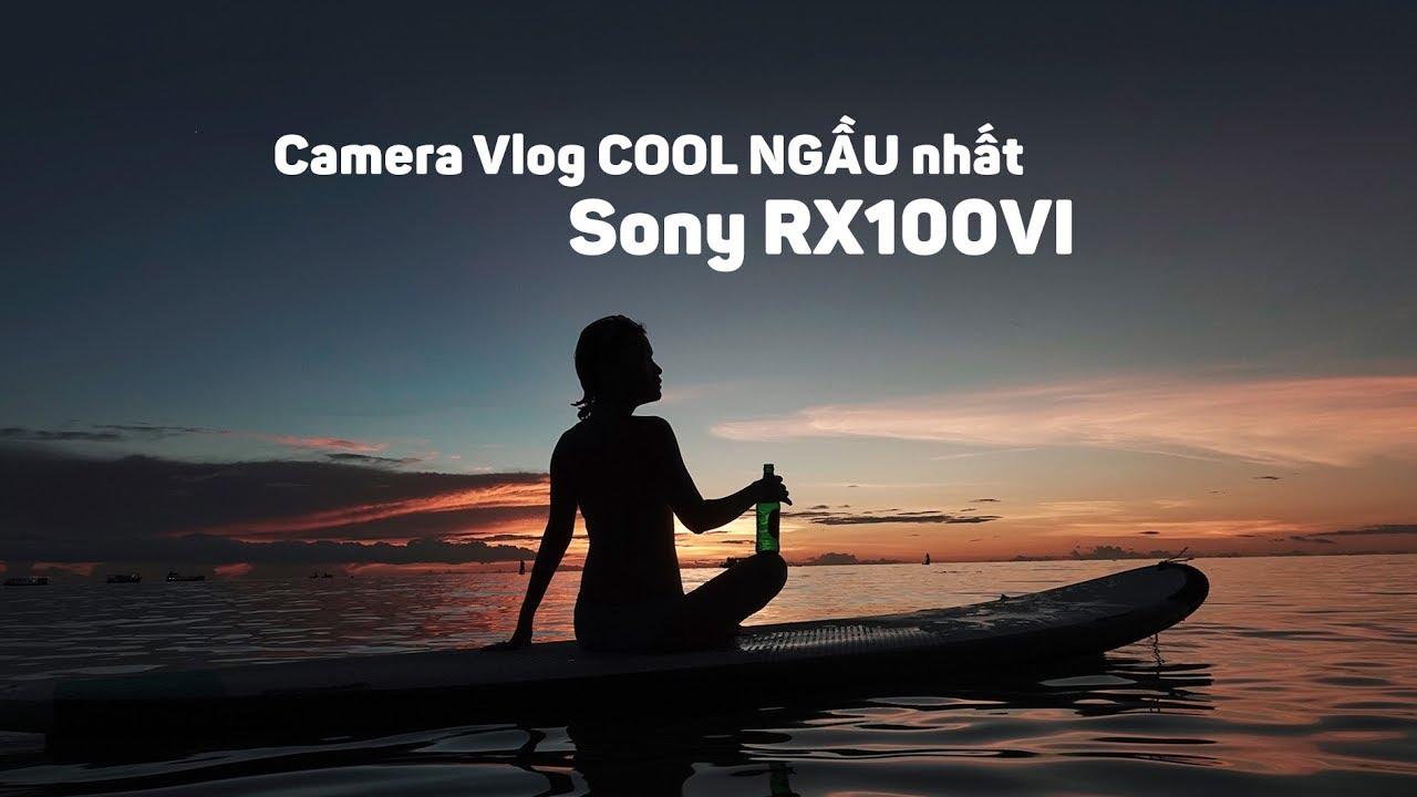 Camera Vlog cool ngầu nhất mà mình biết - Sony RX100VI