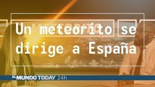 ÚLTIMA HORA: Un meteorito está a punto de caer en España | El Mundo Today 24H