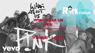 What About Us - P!nk Vietsub Lyrics - Rick [MV]