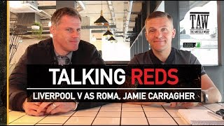 Liverpool v AS Roma: Champions League Semi Final Day, Jamie Carragher | TALKING REDS