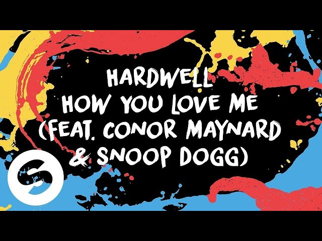 Hardwell - How You Love Me (feat. Conor Maynard & Snoop Dogg) [Official Lyric Video]