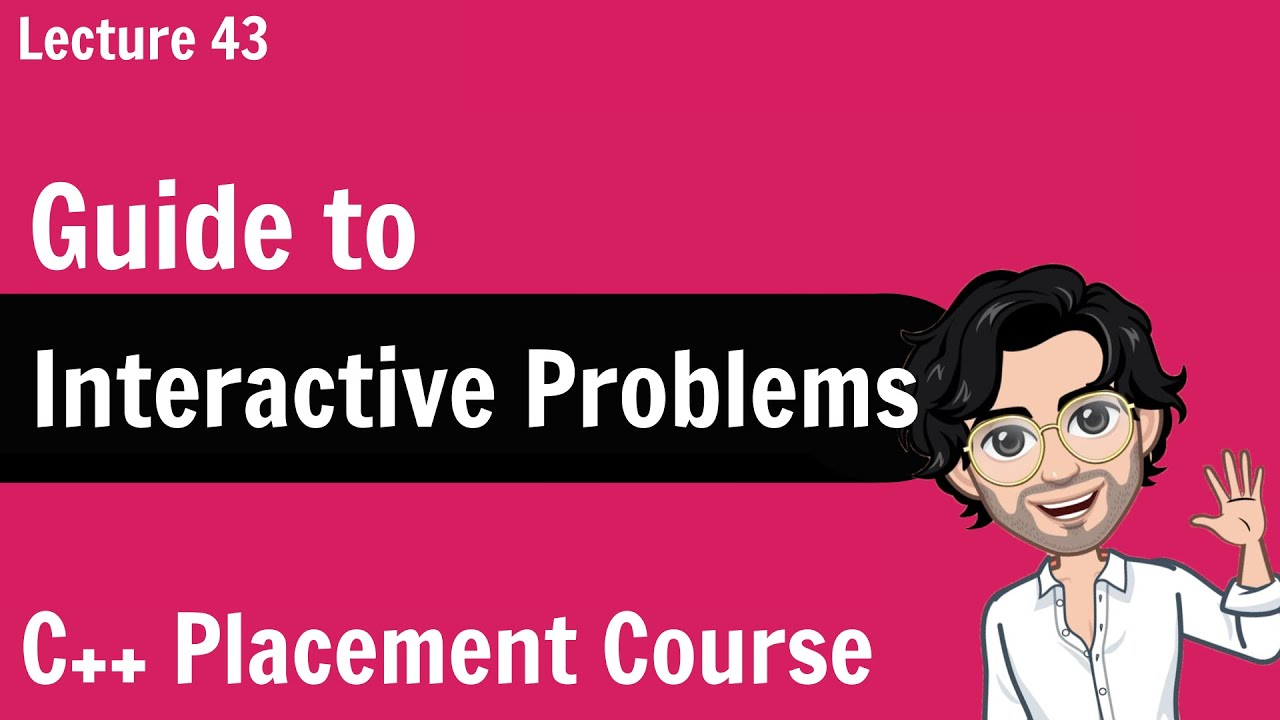 Guide to Interactive Problems   C++ Placement Course   Lecture 43