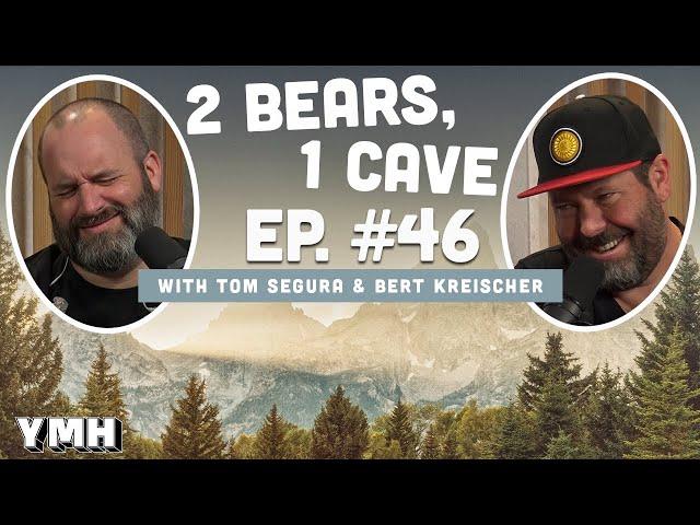 Ep. 46 | 2 Bears 1 Cave w/ Tom Segura & Bert Kreischer