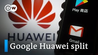 Google cuts ties with Huawei, drops Android access | DW News