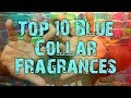 Top 10 Blue Collar Fragrances