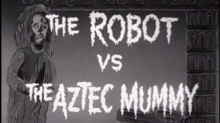 The Robot vs. the Aztec Mummy (1958) [Adventure] [Horror] [Science Fiction]
