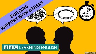 Building rapport with others - 6 Minute English