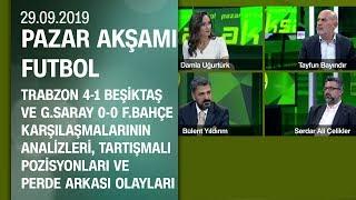 Trabzonspor 4-1 Beşiktaş ve G.Saray 0-0 F.Bahçe  maçlarının analizi - Pazar Akşamı Futbol 29.09.2019