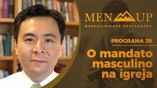 O Mandato Masculino na Igreja | Men Up | Presb. Eduardo Teruiya | IPP TV