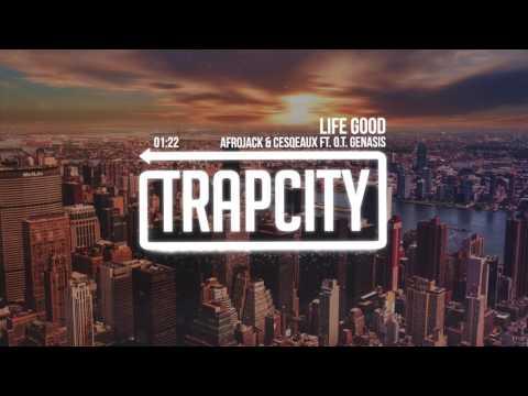 Cesqeaux & Afrojack - Life Good ft. O.T. Genasis