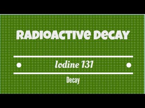 Radioactive Decay. Iodine 131