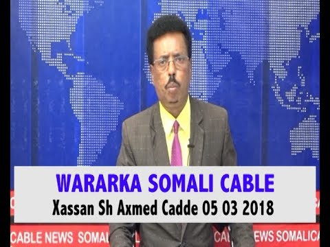 WARARKA SOMALI CABLE IYO XASSAN SH AXMED CADDE 05 03 2018