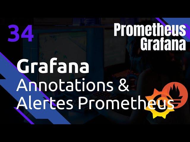 GRAFANA - 34. ANNOTATIONS : UTILISATION DES ALERTES PROMETHEUS