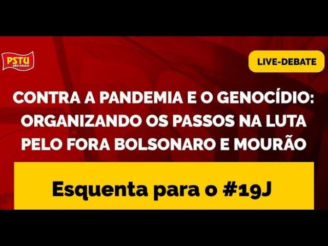 #Esquenta19J - Organizando os passos na luta pelo Fora Bolsonaro e Mourão