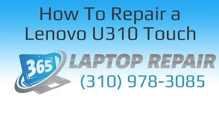 How To Repair a Lenovo U310 Touch Laptop Guide - By 365