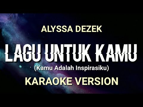 alyssa-dezek---lagu-untuk-kamu-(kamu-adalah-inspirasiku)---karaoke