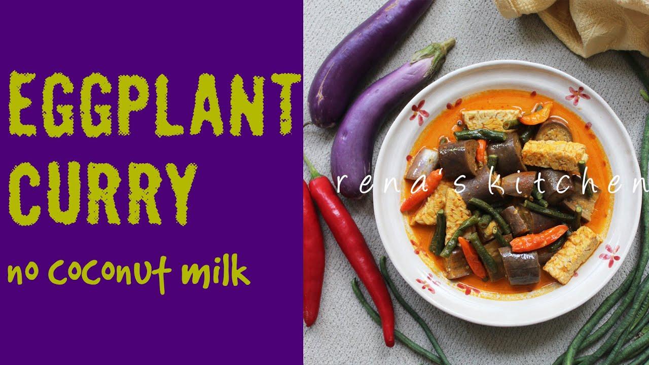 No Coconut Milk Eggplant Curry Gulai Terong Tanpa Santan Episode 165 Youtube