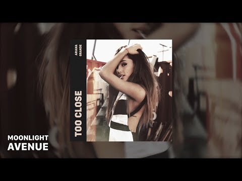 Ariana Grande - Too Close (audio) | Moonlight Avenue