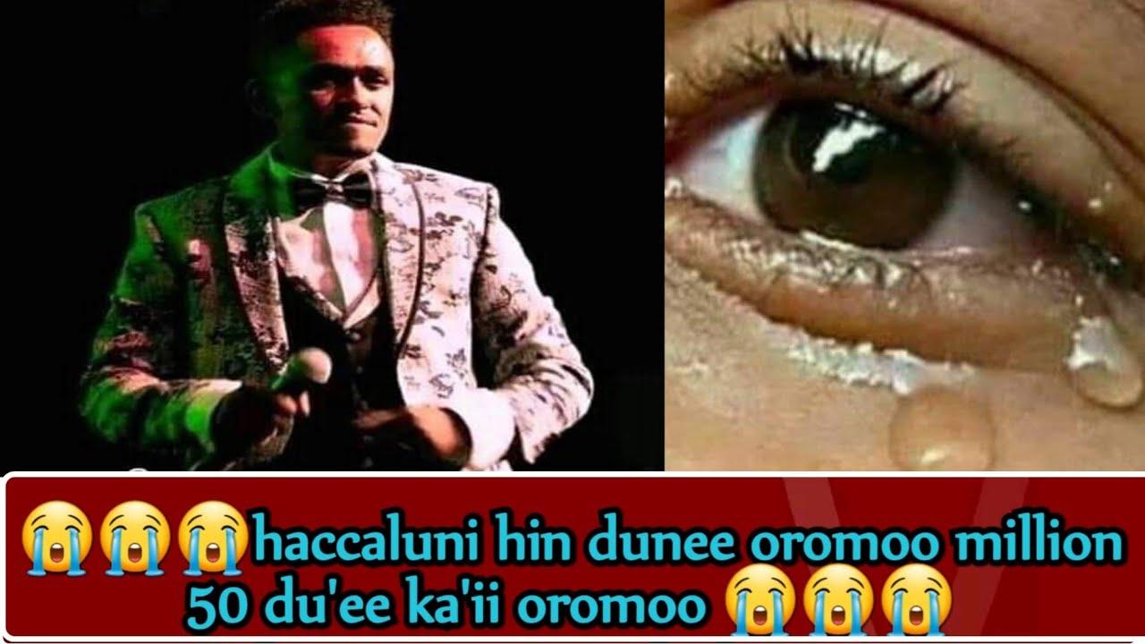 😭😭😭kani du'ee haccaluu mitii oromoo million 50 du'ee ofii qophesaa