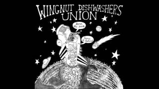 Wingnut Dishwashers Union - Fuck Shit Up!