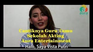 Cantiknya Guru Tamu Sekolah Akting Aura Entertainment (Vista Putri)