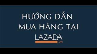 Hướng dẫn mua hàng/ huỷ đơn hàng trên Lazada