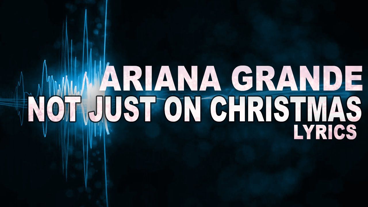 Ariana Grande - Not Just On Christmas (Lyrics) 2015 - YouTube