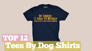 Top 12 Tees By Dog Shirts // Graphic T-Shirts Best Sellers