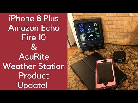 PRODUCT(S) UPDATE!! iPHONE 8+, FIRE 10, AMAZON ECHO, ACURITE WEATHER STATION