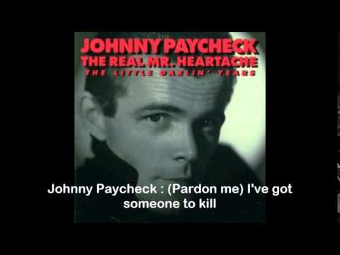 Johnny Paycheck : (Pardon Me) I've Got Someone To Kill