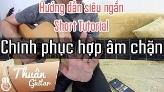 [Hướng dẫn siêu ngắn] #1: Chinh phục hợp âm chặn | Thuận Guitar