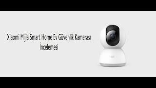 Xiaomi Mijia Smart Home 360 Ev Güvenlik Kamerası  İncelemesi