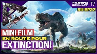 EN ROUTE POUR EXTINCTION - ARK Survival Evolved FR Mini Film S11 EP27