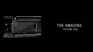 The Amazing - Picture You (Official Video)