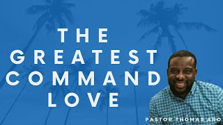 The Greatest Command: Love |Pastor Thomas Aro |