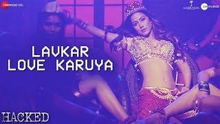 Lavkar Love Karuya Hina Khan   Vikram Bhatt   Apeksha D   Chirantan Bhatt   Manoj Yadav   Hacked