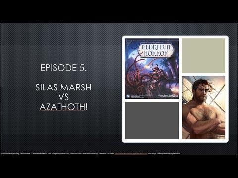 The Investigator Games. Eldritch Horror Edition. Episode 5. Silas Marsh vs Azathoth