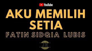 FATIN - AKU MEMILIH SETIA _ KARAOKE POP INDONESIA _ TANPA VOKAL _ LIRIK