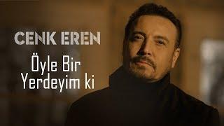 Cenk Eren -  Öyle Bir Yerdeyim Ki  (Official Video)
