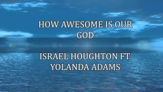 HOW AWESOME IS OUR GOD  ISRAEL HOUGHTON/YOLANDA ADAMS